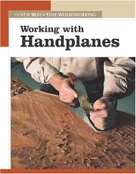 Fine Woodworking Magazine Subscription Deal by Working With Handplanes The New Best Of Fine Woodworking Editors