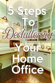 Decluttering Your Home by 5 Steps To Decluttering Your Home Office Finding Time To Fly