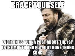 1st Of The Month Meme - brace yourself everyone s gunna post about the 1st of the month and