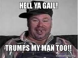 My Man Meme - hell ya gail trumps my man too make a meme