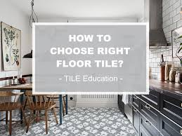 tile education how to choose the right floor tile ant tile