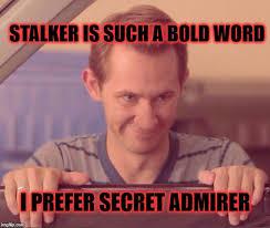 Memes About Stalkers - creepy stalker imgflip