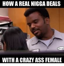 Crazy Ass Memes - 25 best memes about real nigga shit real nigga shit memes