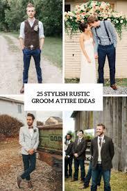 wedding groom attire ideas 25 stylish rustic wedding groom attire ideas weddingomania