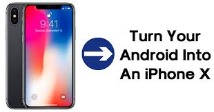 turn android into iphone to turn your android phone into an iphone x