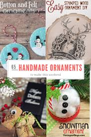 How To Make Homemade Ornaments by 65 Handmade Christmas Ornaments To Make This Weekend P S I Love