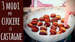 come fare le caldarroste in casa 3 modi per cuocere le castagne how to cook chestnuts