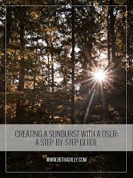 creating a sunburst with a dslr a step by step guide bethadilly