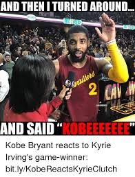 Kyrie Irving Memes - and theniturnedaround mrliero and said kobeeeeeee kobe bryant reacts