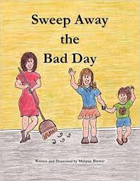 Bad Day Go Away A Book For Children Sweep Away The Bad Day 9781449016050 Melanie Brewer