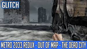 Metro 2033 Map by Metro 2033 Redux Pc Dead City Redux Out Of Map Glitch Youtube