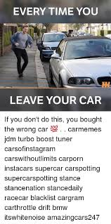 Turbo Car Memes - every time you leave your car if you don t do this you bought the