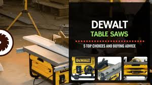 dewalt table saw review dewalt table saw reviews 5 top choices and buying advice