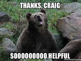 Craig Meme - thanks craig sooooooooo helpful sarcastic bear make a meme