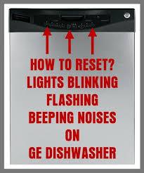 dishwasher heavy light flashing ge dishwasher flashing lights and beeping how to reset ge