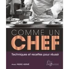 cuisine comme un chef comme un chef techniques et recettes pour réussir livre