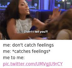 Catching Feelings Meme - catching feelings