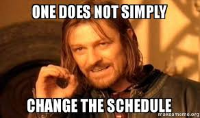Chagne Meme - one does not simply change the schedule one does not simply