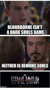 Dark Souls Meme - bloodborne isnt a dark souls game neither is demons souls