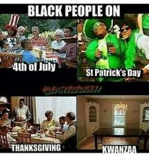 4 Of July Memes - black people on 4th of july st patrick s day thanksgiving karan tall