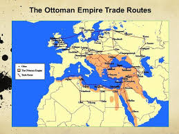 Ottoman Trade Ottoman Empire The Ottoman Empire Also Called Osmanian Empire Or