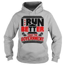 i run better than the government shirt hoodie tank top