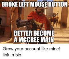 Button Broke Meme - broke left mouse button better become a mccree main grow your