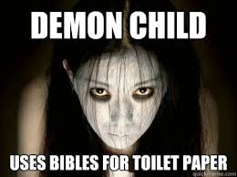 Demon Memes - demon child uses bibles for toilet paper demon child quickmeme