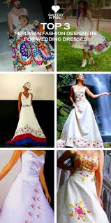 peruvian wedding dresses 15 best peruvian inspired wedding ideas images on