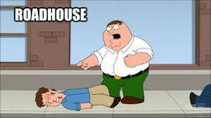 Roadhouse Meme - roadhouse family guy roadhouse quickmeme