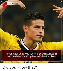 Pablo Escobar Meme - 8fact football james rodriguez was spotted by upegui lopez an ex