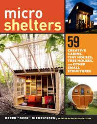 Buy Tiny Houses Microshelters 59 Creative Cabins Tiny Houses Tree Houses And