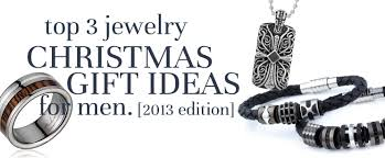 Gift Ideas For Men by Top 3 Jewelry Christmas Gift Ideas For Men 2013 Edition