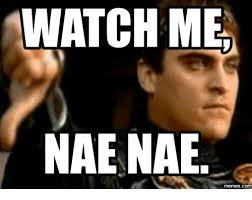Nae Nae Meme - watch me nae nae memes com nae nae meme on me me