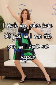 plucking pubic hair i pluck my pubic hair out just so i can feel pain so i don t cut