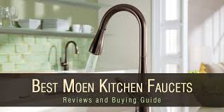 buying a kitchen faucet top 5 best moen kitchen faucet reviews and buying guide 2017