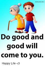 Happy Life Meme - do good and good will come to you happy life 3 life meme on