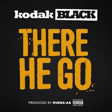 kodak black u2013 there he go lyrics genius lyrics
