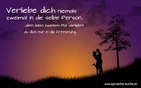 spr che zum nachdenken liebe verliebe dich niemals zweimal in die selbe person sprüche zum