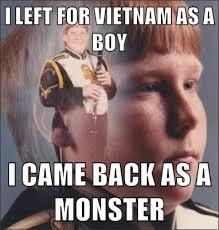 Vietnam Memes - i left for vietnam as a boy i came back as a monster ptsd
