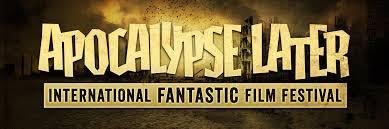 apocalypse later international fantastic film festival filmfreeway