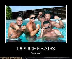 Jersey Shore Meme - douchebags very demotivational demotivational posters very