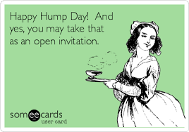 Happy Hump Day Memes - happy hump day and yes you may take that as an open invitation