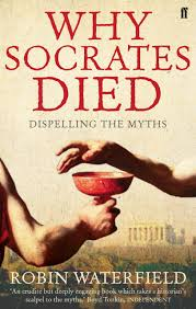 why socrates died dispelling the myths robin waterfield