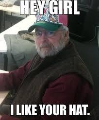 Hat Meme - hey girl i like your hat weknowmemes generator