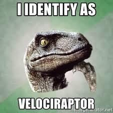 Velociraptor Meme - i identify as velociraptor philosoraptor meme generator