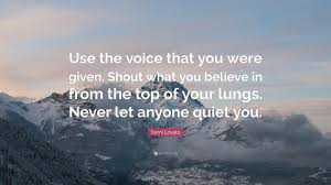 demi lovato quote use the voice that you were given shout what
