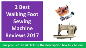 2 best walking foot sewing machine reviews 2017 portable walking