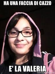 Valeria Meme - ha una faccia di cazzo e la valeria lavaleria meme generator