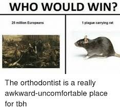 Orthodontist Meme - who would win 25 million europeans 1 plague carrying rat the